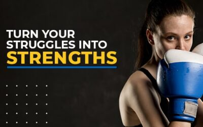 Turn Your Struggles into Strengths