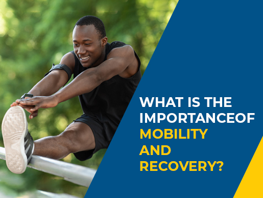 What is the Importance of Mobility and Recovery?
