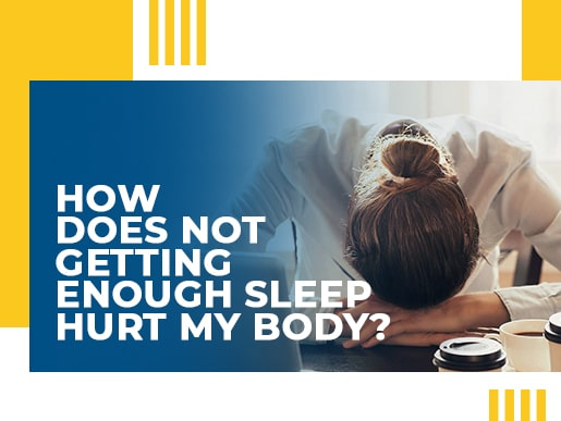 How does not getting enough sleep hurt my body?