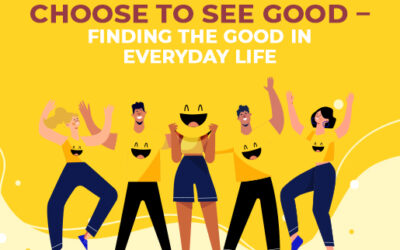 Choose to see good – Finding the good in everyday life.