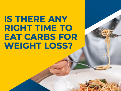 Is There Any Right Time To Eat Carbs For Weight Loss?