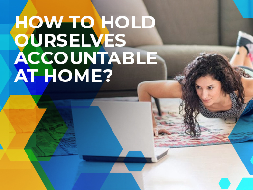 How To Hold Ourselves Accountable At Home?