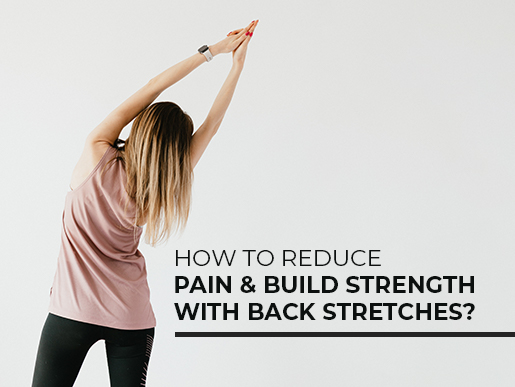 How to reduce pain & build strength with back stretches?