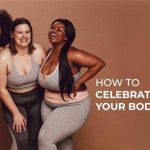 How to celebrate your body?
