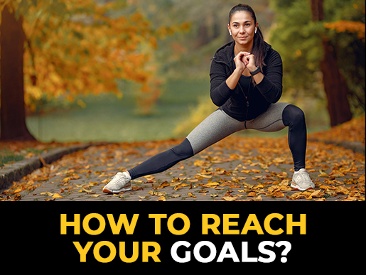 How to reach your goals?