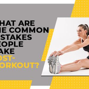 What are the common mistakes people make post-workout?