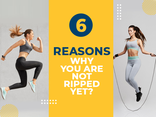 6 reasons why you are not ripped yet?