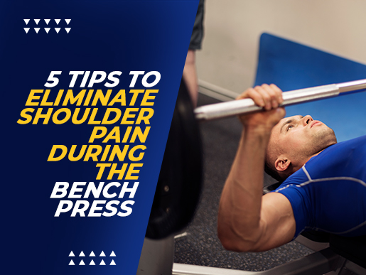 5 Tips To Eliminate Shoulder Pain During the Bench Press