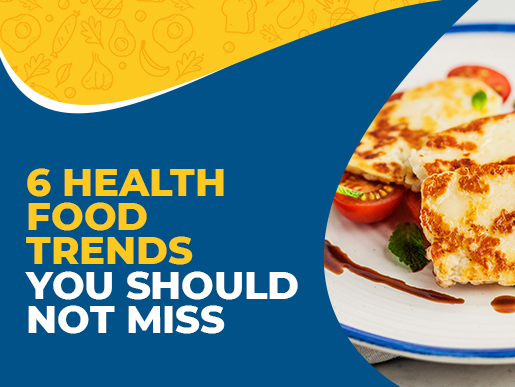 6 Health Food Trends You Should Not Miss