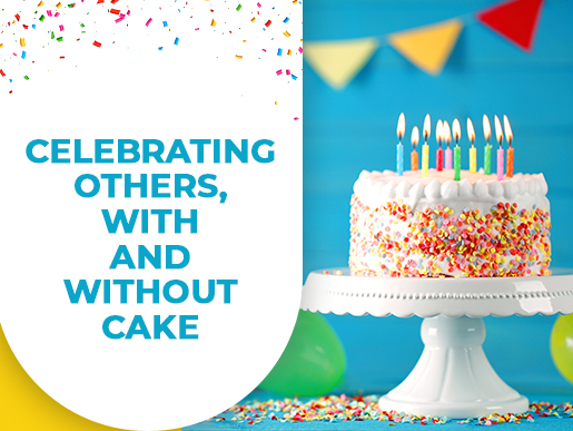 Celebrating others, with and without cake