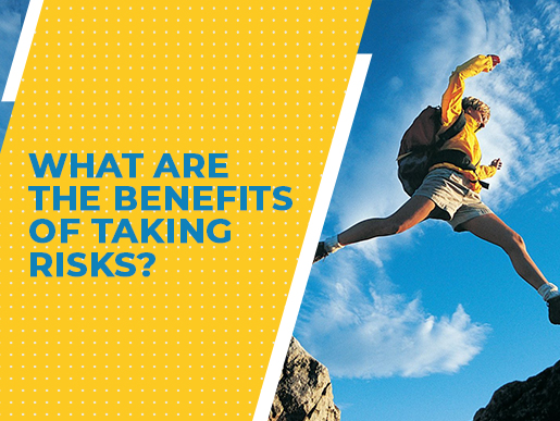 What are the benefits of taking risks?