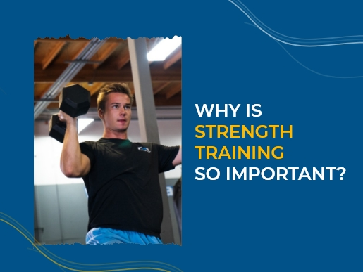 Why is strength training so important?