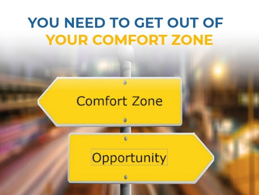 You need to get out of your comfort zone