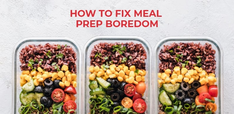 How to fix meal prep boredom