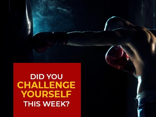 Did you challenge yourself this week?